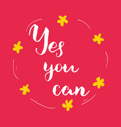 Yes you can lettering quote hand drawn vector