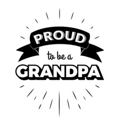 proud to be a grandpa vintage lettering invitation vector image
