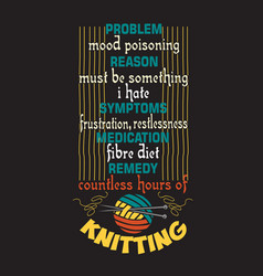 knitting quote and saying good for print design vector image
