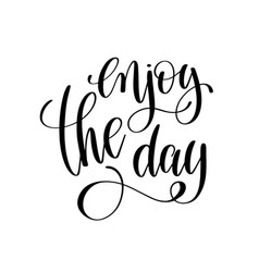 Enjoy the day black and white ink lettering vector