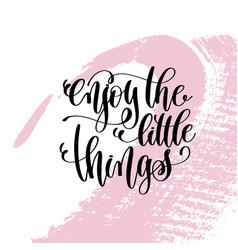 enjoy the little things hand written lettering vector image