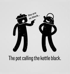 Pot calling kettle black a motivational vector