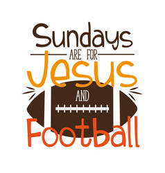 Sundays are for jesus and football- funny phrase vector