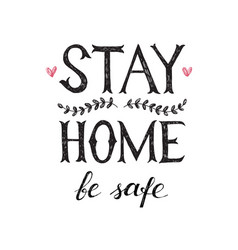 stay home be safe hand drawn lettering poster vector image