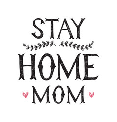 Stay home mom hand drawn lettering poster vector