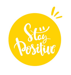 stay positive hand drawn calligraphy lettering vector image vector image