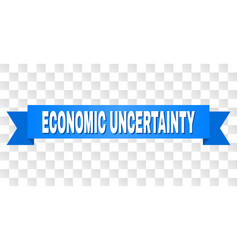 Blue tape with economic uncertainty caption vector
