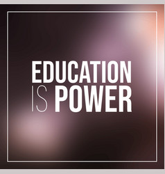 Education is power inspirational and motivation vector