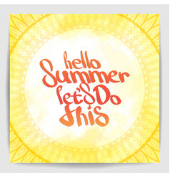 hello summer lets do this hand painted quote vector image