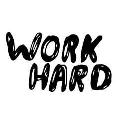 work hard inspirational and motivational phrase vector image
