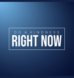 do a kindness right now inspirational and vector image