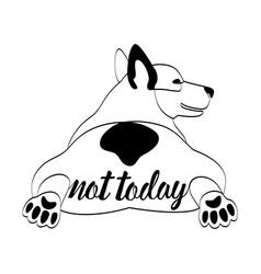 Not today t-shirt print wiht lying corgi dog vector