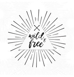 Wild and free - hand drawn inspirational quote vector
