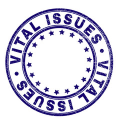 Scratched textured vital issues round stamp seal vector