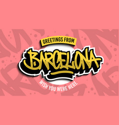 greetings from barcelona spain hand drawn vector image