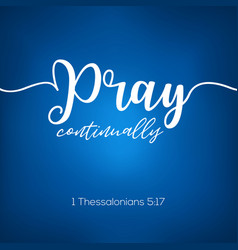 Pray continually from thessalonians calligraphy vector