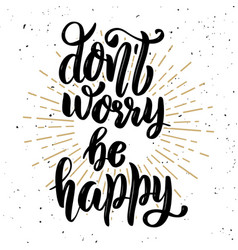 dont worry be happy hand drawn motivation vector image