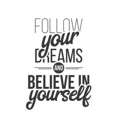 Follow your dreams and believe in yourself hand vector