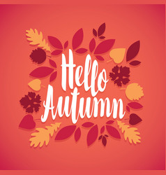 inscription hello autumn in a frame leaves vector image