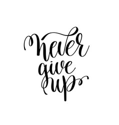 Never give up black and white ink lettering vector