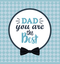 you are the best dad greeting festive card vector image