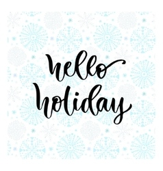 Hand drawn lettering Hello holiday Modern vector image