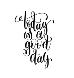 Today is a good day black and white ink lettering vector