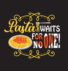 Pasta quote and saying good for art collections vector