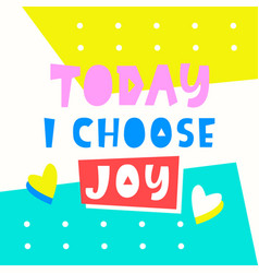 Today i choose joy card typography poster design vector