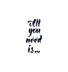 All you need is - hand drawn calligraphy vector