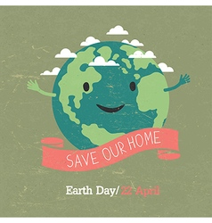 Vintage Earth Day Poster Cartoon Earth On grunge vector image