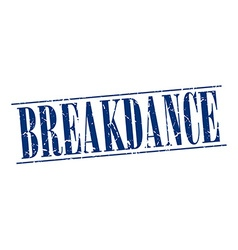 Breakdance blue grunge vintage stamp isolated on vector