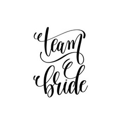 Team bride black and white hand lettering script vector