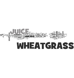 Wheatgrass juicers the benefits of wheatgrass vector