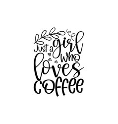 Just a girl who loves coffee vector