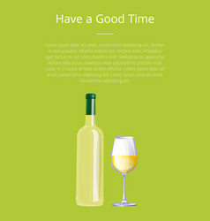 have a good time poster bottle white wine glass vector image