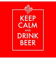 Keep calm and drink beer poster vector image vector image