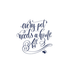 every pet needs a home - hand lettering vector image