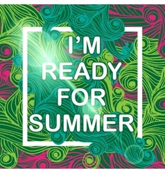 I am ready for Summer Typographic Poster vector image