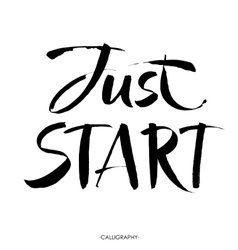 Just start Motivational phrase hand lettering vector image