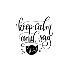 keep calm and say meow - hand lettering vector image