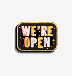 We are open custom business scratchy style sign vector
