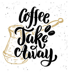 Coffee take away hand drawn lettering quote vector
