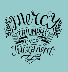 hand lettering mercy triumphs over judgment vector image