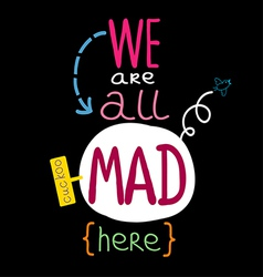 We are all mad here vector