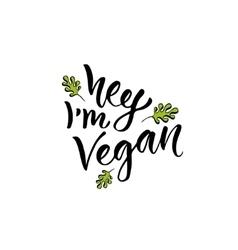 Hey I am Vegan Modern handwritten calligraphy vector image