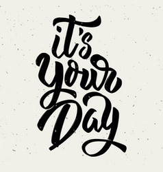 its your day hand drawn lettering phrase isolated vector image