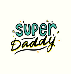 Super daddy hand drawn quote for fathers day vector