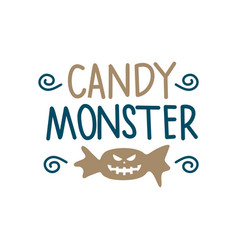 candy monster - kids halloween quote design vector image