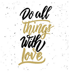Do all things with love hand drawn lettering vector